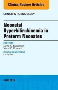 Neonatal Hyperbilirubinemia in Preterm Neonates, An Issue of Clinics in Perinatology