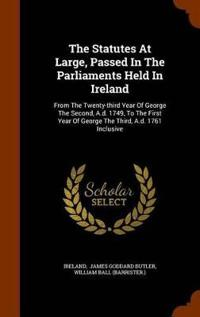 The Statutes at Large, Passed in the Parliaments Held in Ireland