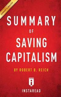Saving Capitalism: For the Many, Not the Few by Robert B. Reich - Key Takeaways, Analysis & Review