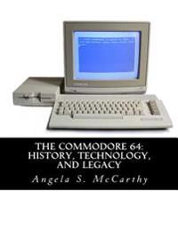 The Commodore 64: History, Technology, and Legacy