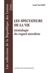 Les spectateurs de la vie: genealogie du regard moraliste