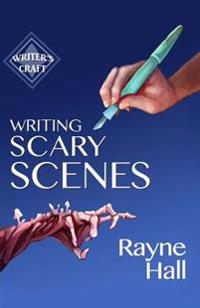Writing Scary Scenes: Professional Techniques for Thrillers, Horror and Other Exciting Fiction
