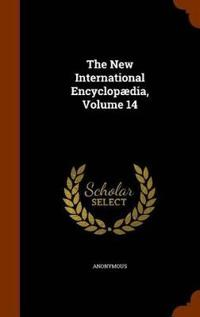 The New International Encyclopaedia, Volume 14