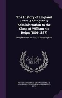 The History of England from Addington's Administration to the Close of William 4's Reign (1801-1837)