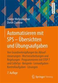 Automatisieren Mit Sps - Ubersichten Und Ubungsaufgaben: Von Grundverknupfungen Bis Ablaufsteuerungen, Wortverarbeitungen Und Regelungen, Programmiere