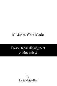Mistakes Were Made: Prosecutorial Misjudgment or Misconduct