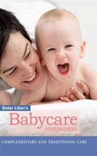Sister Lilian's Babycare Companion: Complimentary and traditional care