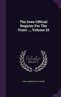 The Iowa Official Register for the Years ..., Volume 22