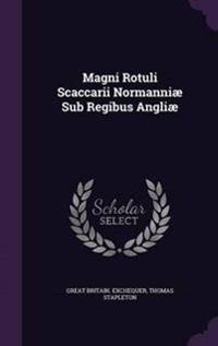 Magni Rotuli Scaccarii Normanniae Sub Regibus Angliae