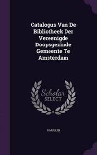 Catalogus Van de Bibliotheek Der Vereenigde Doopsgezinde Gemeente Te Amsterdam