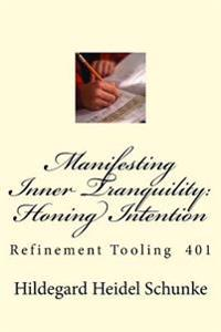 Manifesting Inner Tranquility: Honing Intention: Refinement Tooling 401
