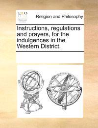 Instructions, Regulations and Prayers, for the Indulgences in the Western District.