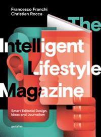The Intelligent Lifestyle Magazine: Smart Editorial Design, Storytelling and Journalism