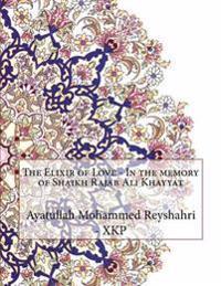 The Elixir of Love - In the Memory of Shaikh Rajab Ali Khayyat