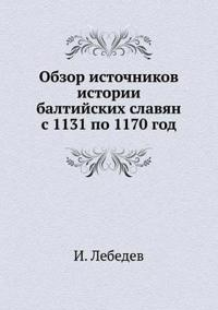 Obzor Istochnikov Istorii Baltijskih Slavyan S 1131 Po 1170 God