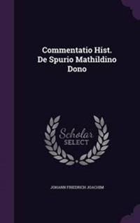 Commentatio Hist. de Spurio Mathildino Dono