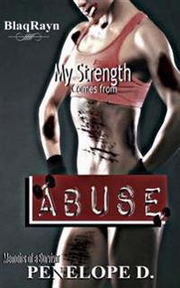 My Strength Comes from Abuse: Memoirs of a Survivor