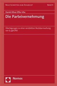 Die Parteivernehmung: Uberlegungen Zu Einer Verstarkten Nutzbarmachung Von 448 Zpo