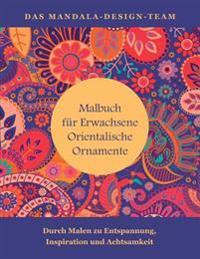 Malbuch Fuer Erwachsene Orientalische Ornamente: Mit Malen Zu Entspannung, Inspiration Und Achtsamkeit