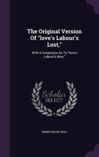 The Original Version of Love's Labour's Lost,
