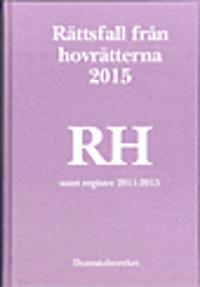 Rättsfall från hovrätterna. Årsbok 2015 (RH) : samt register 2011-2015