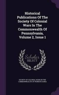 Historical Publications of the Society of Colonial Wars in the Commonwealth of Pennsylvania, Volume 2, Issue 1