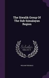 The Siwalik Group of the Sub-Himalayan Region
