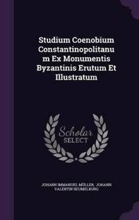 Studium Coenobium Constantinopolitanum Ex Monumentis Byzantinis Erutum Et Illustratum