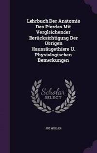 Lehrbuch Der Anatomie Des Pferdes Mit Vergleichender Berucksichtigung Der Ubrigen Haussaugethiere U. Physiologischen Bemerkungen