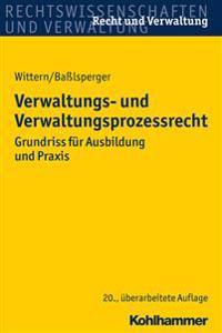 Verwaltungs- Und Verwaltungsprozessrecht: Grundriss Fur Ausbildung Und Praxis