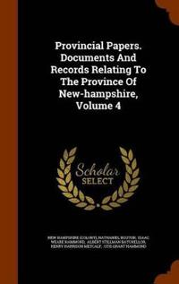 Provincial Papers. Documents and Records Relating to the Province of New-Hampshire, Volume 4