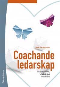 Coachande ledarskap - för samarbete, effektivitet och hälsa