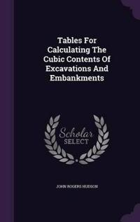 Tables for Calculating the Cubic Contents of Excavations and Embankments