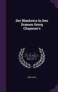 Der Blankvers in Den Dramen Georg Chapman's