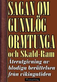 Sagan om Gunnlög Ormtunga och Skald-Ram.  Återutgivning av blodiga berättelsen från vikingatiden