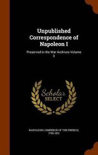 Unpublished Correspondence of Napoleon I