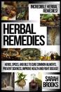 Herbal Remedies: Incredible Herbal Remedies! Herbs, Spices, and Oils to Cure Common Ailments, Prevent Sickness, Improve Health and Figh