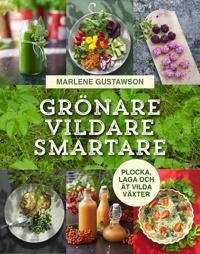 Grönare, vildare, smartare: Plocka, laga och ät vilda växter