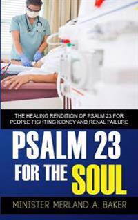 Psalm 23 for the Soul: The Healing Rendition of Psalm 23 for People Fighting Kidney and Renal Failure