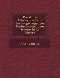 Proc D S de Fabrication Dans Les Forges Appliqu S Particuli Rement Au Service de La Guerre