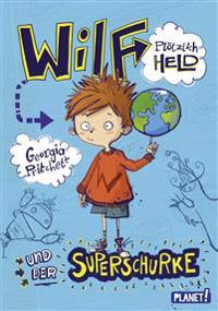 Wilf - plötzlich Held, und der Superschurke