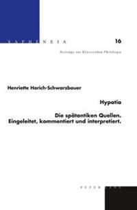 Hypatia: Die Spaetantiken Quellen: Eingeleitet, Kommentiert Und Interpretiert
