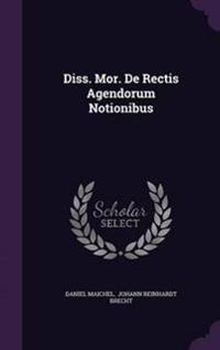 Diss. Mor. de Rectis Agendorum Notionibus