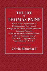 The Life of Thomas Paine; The Mover of the Declaration of Independence;: Secretary of Foreign Affairs Under the First American Congress; Member of the