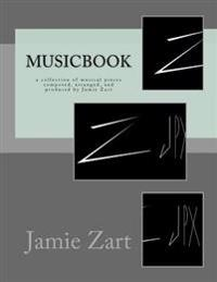 Musicbook: A Collection of Musical Pieces Composed, Arranged, and Produced by Jamie Zart