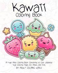 Kawaii Coloring Book: A Huge Adult Coloring Book Containing 40 Cute Japanese Style Coloring Pages for Adults and Kids