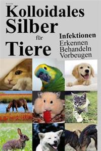 Kolloidales Silber Fur Tiere: Infektionen Erkennen Behandeln Vorbeugen