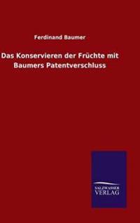 Das Konservieren Der Fruchte Mit Baumers Patentverschluss