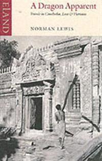 A Dragon Apparent: Travels in Cambodia, Laos & Vietnam