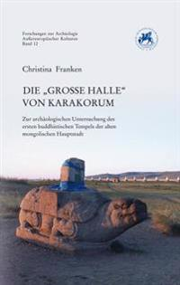 Die 'Grosse Halle' Von Karakorum: Zur Archaologischen Untersuchung Des Ersten Buddhistischen Tempels Der Alten Mongolischen Hauptstadt